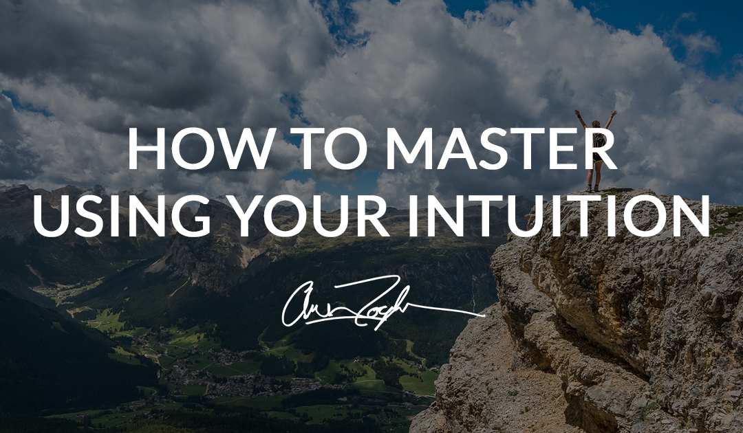 How to Master Using Your Intuition
