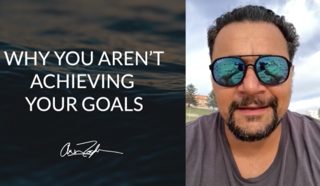 Why You Aren't Achieving Your Goals