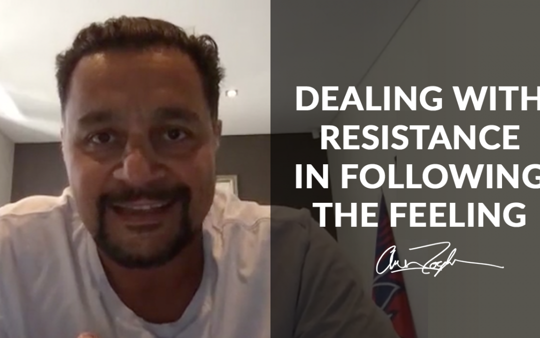 Resistance & Following The Feeling