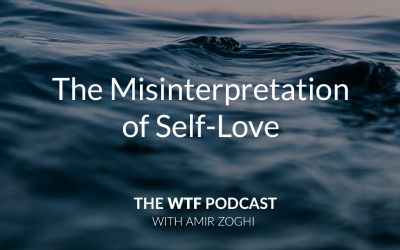 The WTF Podcast – Episode 7: The Misinterpretation of Self-Love