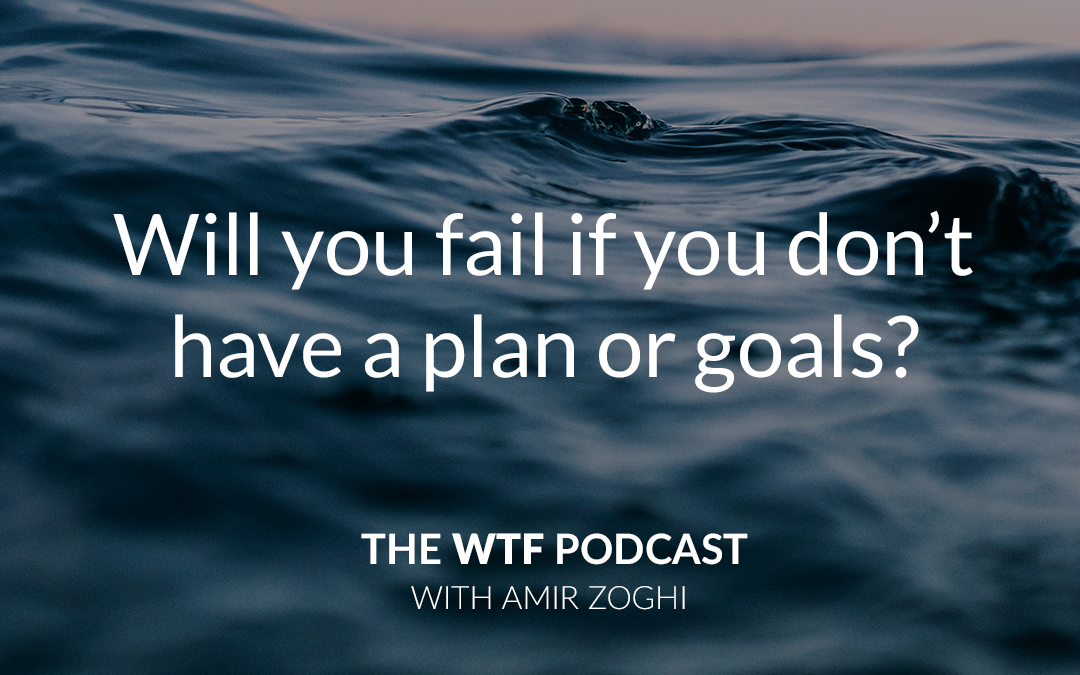 The WTF Podcast – Episode 11: Will you fail if you don't have a plan or goals?