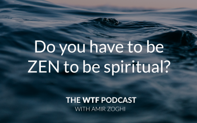 "The WTF Podcast – Episode 2: Do you have to be ""zen"" in order to be spiritual?"