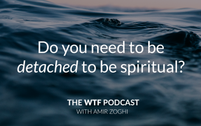 The WTF Podcast – Episode 3: Do you have to be detached in order to be spiritual?