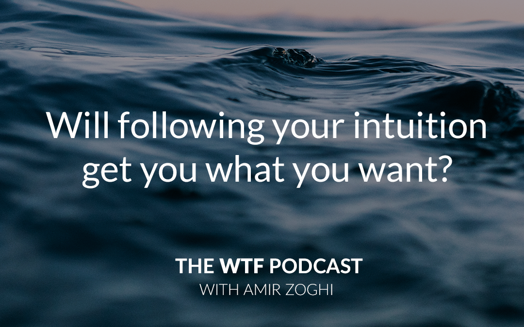 The WTF Podcast – Episode 9: Will following your intuition get you what you want?