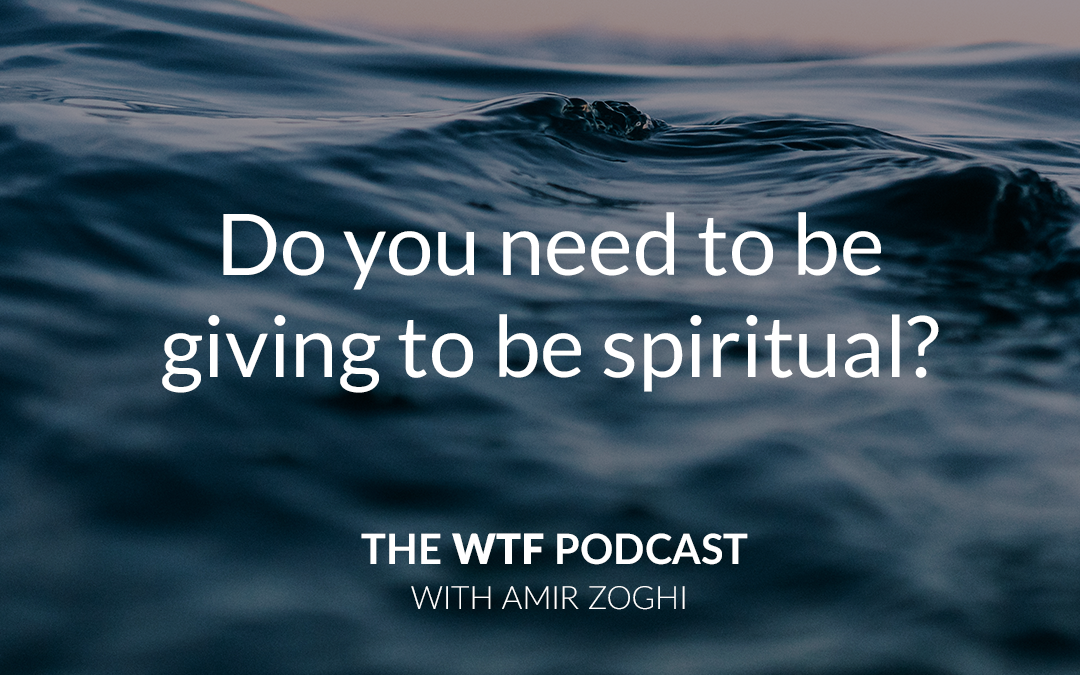 Do you need to be giving to be spiritual?