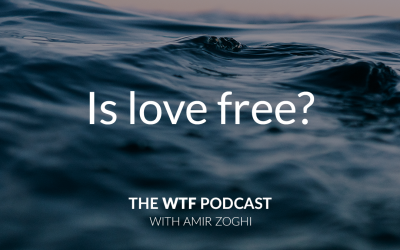 The WTF Podcast – Episode 16: Is love free?