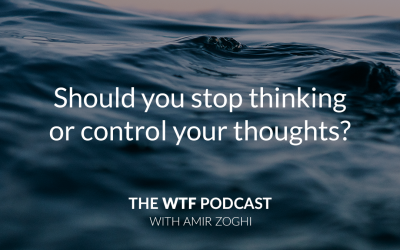 The WTF Podcast – Episode 19: Should you stop thinking or control your thoughts?