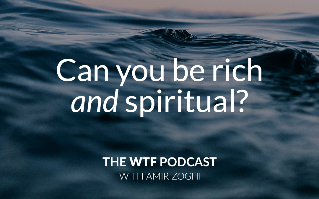 The WTF Podcast – Episode 23: Can You Be Rich and Spiritual?