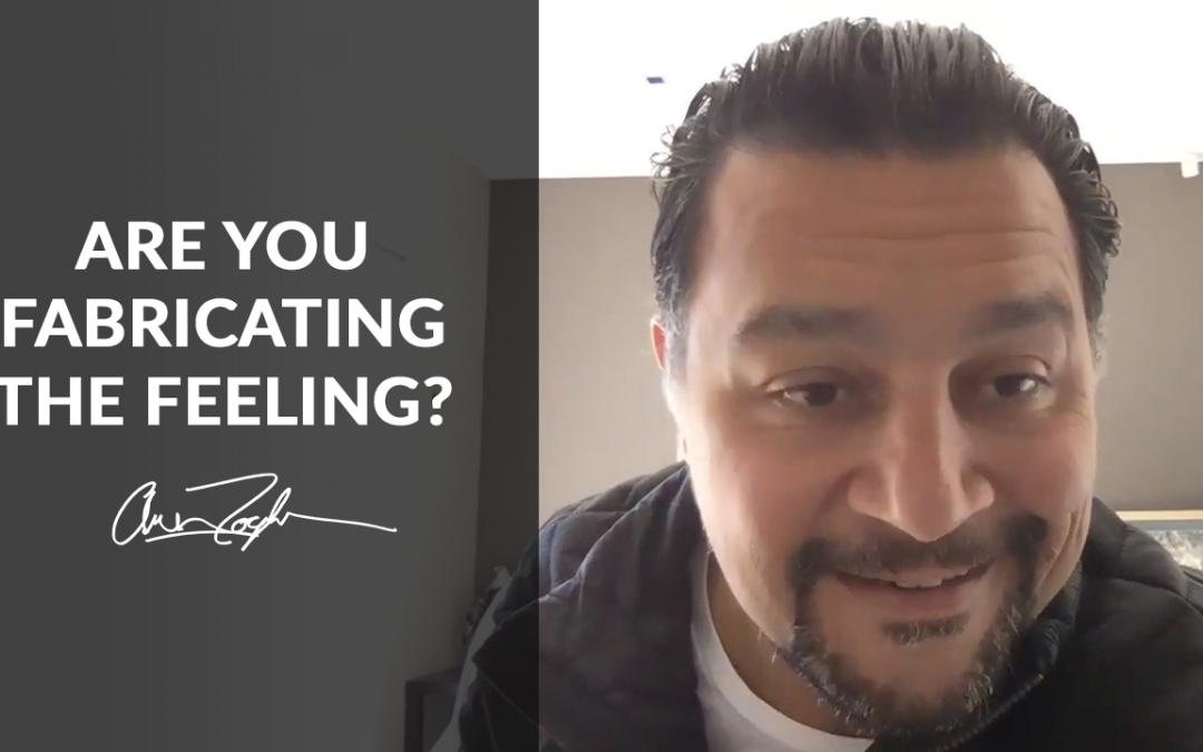 "Are you fabricating ""the feeling""?"