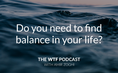 The WTF Podcast – Episode 18: Do you need to live in balance?