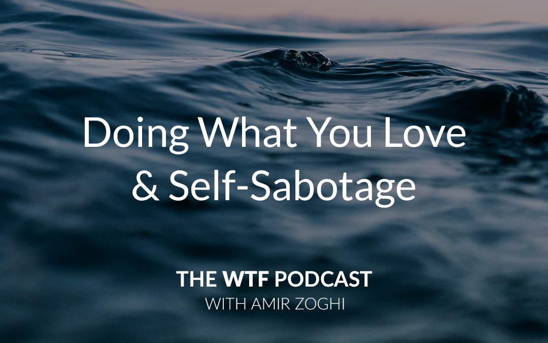 The WTF Podcast – Ep27: Doing What You Love & Self-Sabotage