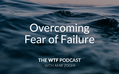 The WTF Podcast – Ep28: Overcoming Fear of Failure