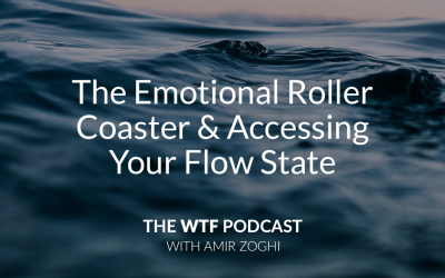 The WTF Podcast – Ep29: The Emotional Roller Coaster & Accessing Your Flow State