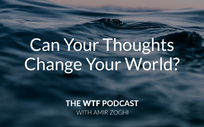The WTF Podcast – Ep36: Can Your Thoughts Change Your World?