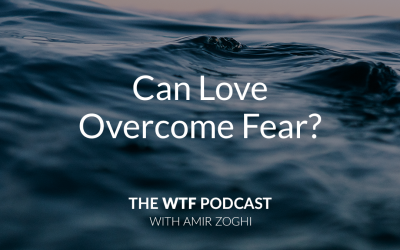 The WTF Podcast – Ep37: Can love overcome fear?
