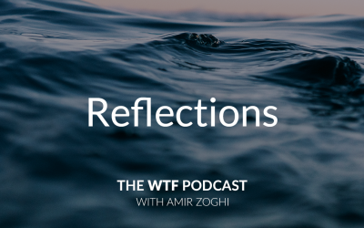The WTF Podcast – Ep38: Reflections
