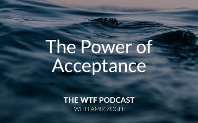 The WTF Podcast – Ep39: The Power of Acceptance