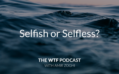 The WTF Podcast – Ep46: Selfish or Selfless?