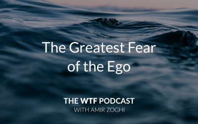 The WTF Podcast – Ep49: The Great Fear of the Ego