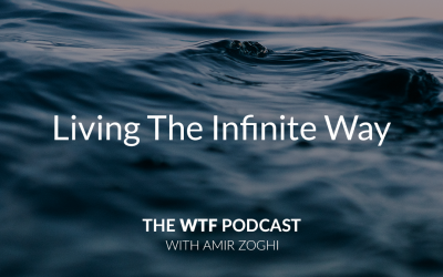 The WTF Podcast – Ep52: Living The Infinite Way