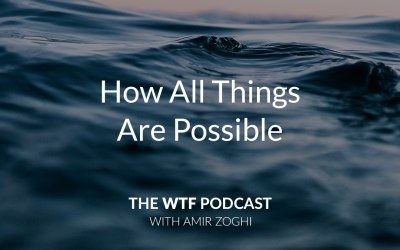 The WTF Podcast – Ep54: How All Things Are Possible