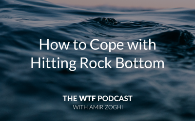 The WTF Podcast – Ep55: How to Cope with Hitting Rock Bottom
