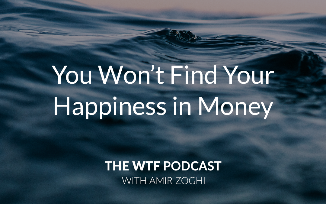 The WTF Podcast – Ep56: You Won't Find Your Happiness in Money