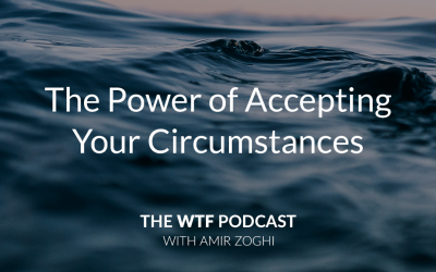 The WTF Podcast – Ep57: The Power of Accepting Your Circumstances