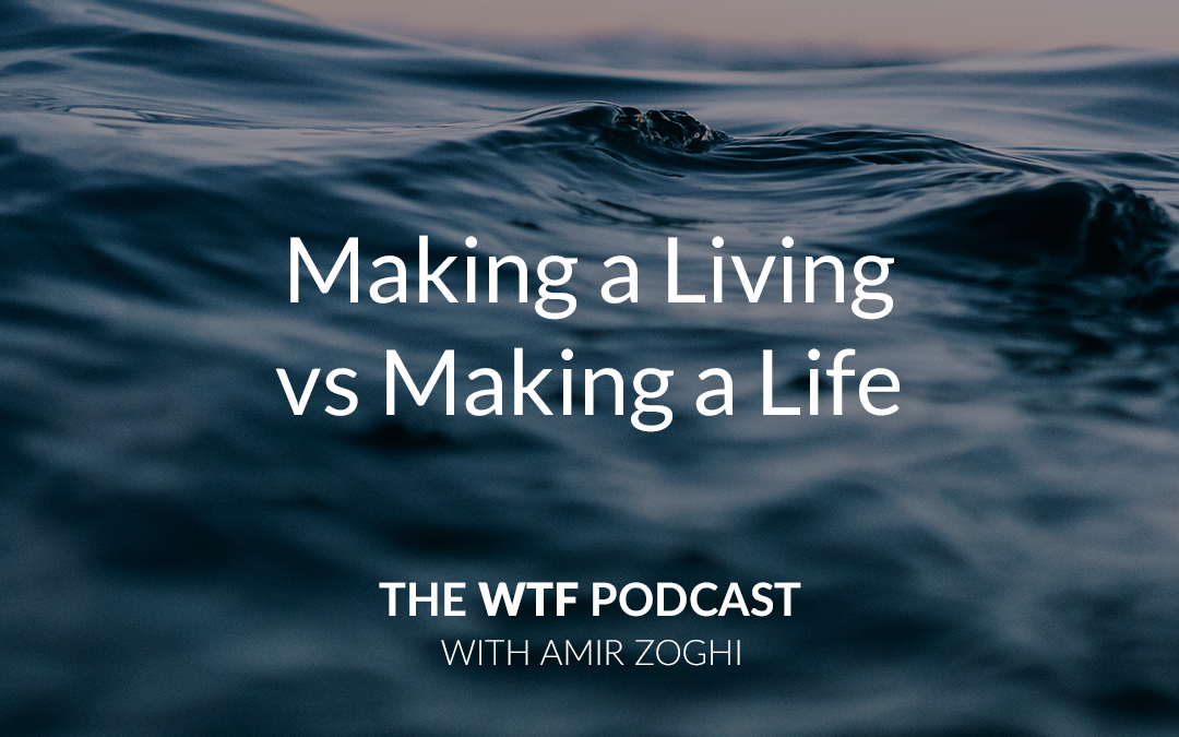 The WTF Podcast – Ep58: Making a Living vs Making a Life